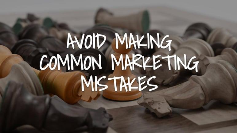 Avoid Making Common Marketing Mistakes