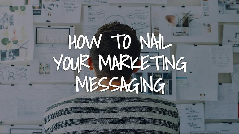 How To Nail Your Marketing Messaging